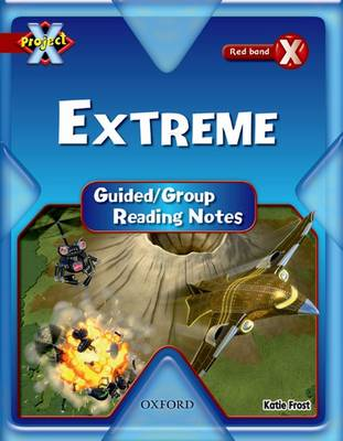 Project X: Y6 Red Band: Extreme Cluster: Guided Reading Notes (Paperback)