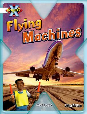 Project X: White: Inventors and Inventions: Flying Machines (Paperback)
