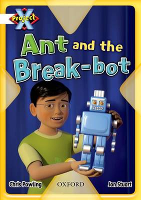 Project X: White: Inventors and Inventions: Ant and the Break-bot (Paperback)