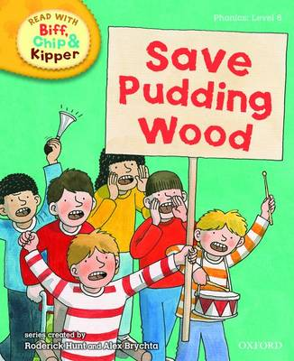 Oxford Reading Tree Read With Biff, Chip, and Kipper: Phonics: Level 6: Save Pudding Wood - Oxford Reading Tree Read With Biff, Chip, and Kipper: Phonics (Hardback)