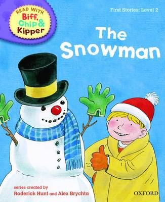 Oxford Reading Tree Read With Biff, Chip, and Kipper: First Stories: Level 2: The Snowman - Oxford Reading Tree Read With Biff, Chip, and Kipper: First Stories (Hardback)