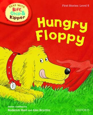 Oxford Reading Tree Read With Biff, Chip, and Kipper: First Stories: Level 5: Hungry Floppy - Oxford Reading Tree Read With Biff, Chip, and Kipper: First Stories (Hardback)