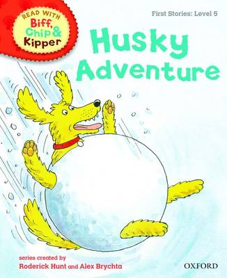 Oxford Reading Tree Read With Biff, Chip, and Kipper: First Stories: Level 5: Husky Adventure - Oxford Reading Tree Read With Biff, Chip, and Kipper: First Stories (Hardback)
