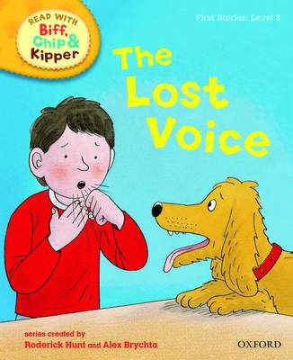 Oxford Reading Tree Read With Biff, Chip, and Kipper: First Stories: Level 6: The Lost Voice - Oxford Reading Tree Read With Biff, Chip, and Kipper: First Stories (Hardback)