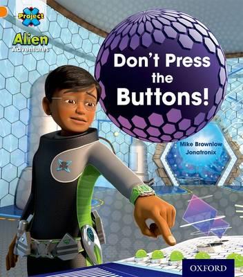 Project X: Alien Adventures: Orange: Don't Press the Buttons! - Project X (Paperback)