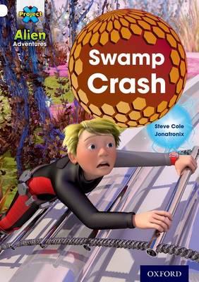Project X: Alien Adventures: White: Swamp Crash! - Project X (Paperback)