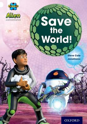 Project X: Alien Adventures: White: Save The World! - Project X (Paperback)