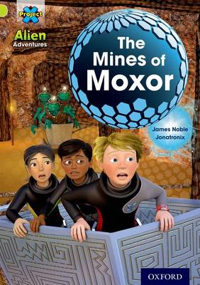 Project X: Alien Adventures: Lime: The Mines of Moxor - Project X (Paperback)