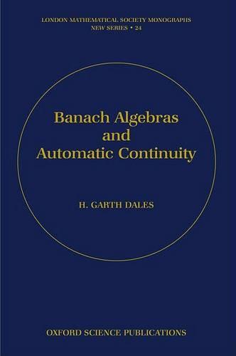 Banach Algebras and Automatic Continuity - London Mathematical Society Monographs 24 (Hardback)