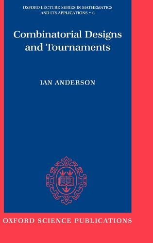 Combinatorial Designs and Tournaments - Oxford Lecture Series in Mathematics and Its Applications 6 (Hardback)