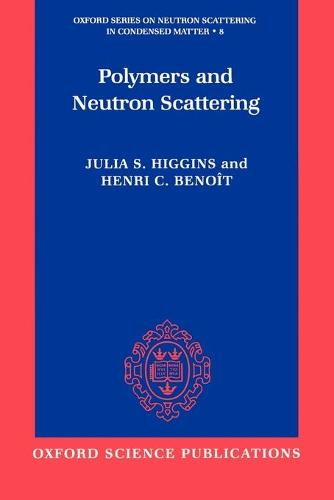 Polymers and Neutron Scattering - Oxford Series on Neutron Scattering in Condensed Matter 8 (Paperback)