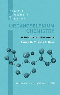 Organoselenium Chemistry: A Practical Approach - Practical Approach in Chemistry Series (Hardback)