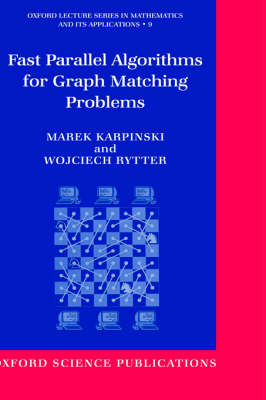 Fast Parallel Algorithms for Graph Matching Problems: Combinatorial, Algebraic, and Probabilistic Approach - Oxford Lecture Series in Mathematics and Its Applications 9 (Hardback)