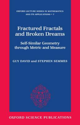 Fractured Fractals and Broken Dreams: Self-similar Geometry through Metric and Measure - Oxford Lecture Series in Mathematics and Its Applications 7 (Hardback)