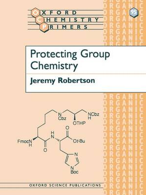 Protecting Group Chemistry - Oxford Chemistry Primers (Paperback)
