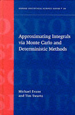 Approximating Integrals via Monte Carlo and Deterministic Methods - Oxford Statistical Science Series 20 (Hardback)