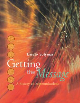 Getting the Message: A History of Communications (Hardback)