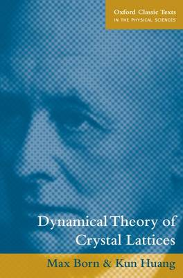 Dynamical Theory of Crystal Lattices - Oxford Classic Texts in the Physical Sciences (Paperback)