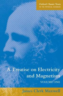 A Treatise on Electricity and Magnetism: Volume 1 - Oxford Classic Texts in the Physical Sciences (Paperback)