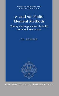 p- and hp- Finite Element Methods: Theory and Applications in Solid and Fluid Mechanics - Numerical Mathematics and Scientific Computation (Hardback)