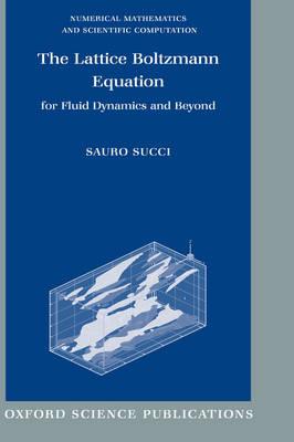 The Lattice Boltzmann Equation: For Fluid Dynamics and Beyond - Numerical Mathematics and Scientific Computation (Hardback)
