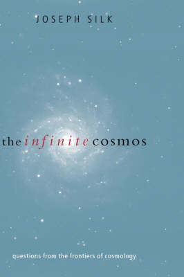 The Infinite Cosmos: Questions from the frontiers of cosmology (Hardback)