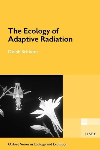 The Ecology of Adaptive Radiation - Oxford Series in Ecology and Evolution (Paperback)