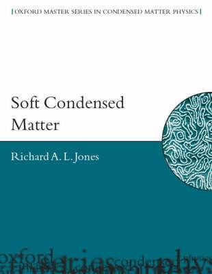 Soft Condensed Matter - Oxford Master Series in Physics 6 (Hardback)