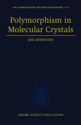 Polymorphism in Molecular Crystals - International Union of Crystallography Monographs on Crystallography 14 (Hardback)