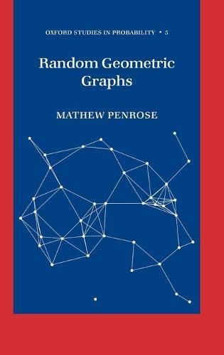 Random Geometric Graphs - Oxford Studies in Probability 5 (Hardback)