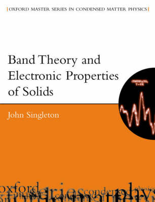 Band Theory and Electronic Properties of Solids - Oxford Master Series in Condensed Matter Physics 2 (Paperback)