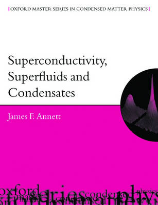 Superconductivity, Superfluids and Condensates - Oxford Master Series in Physics 5 (Paperback)