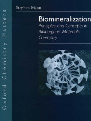 Biomineralization: Principles and Concepts in Bioinorganic Materials Chemistry - Oxford Chemistry Masters (Paperback)