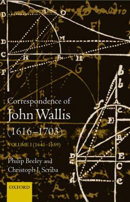 The Correspondence of John Wallis (1616-1703): Volume 1 (1641 - 1659) - The Correspondence of John Wallis 1616-1703 1 (Hardback)