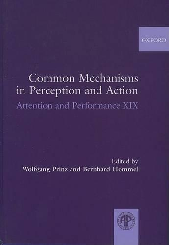 Common Mechanisms in Perception and Action: Attention and Performance Volume XIX - Attention and Performance Series (Hardback)