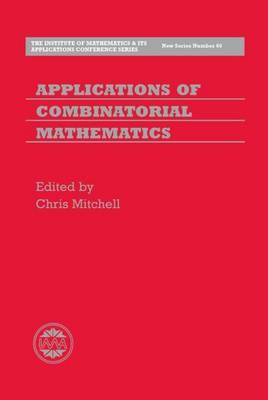 Applications of Combinatorial Mathematics - Institute of Mathematics and its Applications Conference Series (New Series) 60 (Hardback)