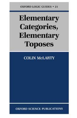 Elementary Categories, Elementary Toposes - Oxford Logic Guides 21 (Paperback)