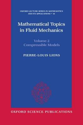 Mathematical Topics in Fluid Mechanics: Volume 2: Compressible Models - Mathematical Topics in Fluid Mechanics 10 (Hardback)