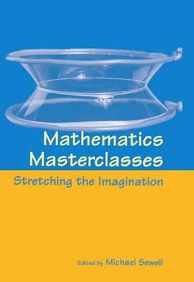 Mathematics Masterclasses: Stretching the Imagination (Hardback)