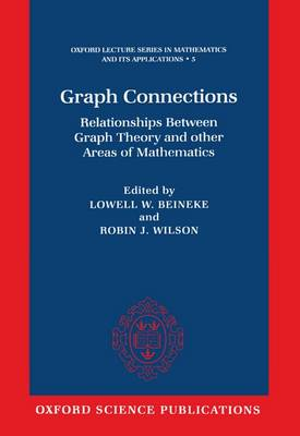 Graph Connections: Relationships between Graph Theory and Other Areas of Mathematics - Oxford Lecture Series in Mathematics and Its Applications 5 (Hardback)