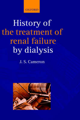 A History of the Treatment of Renal Failure by Dialysis (Hardback)