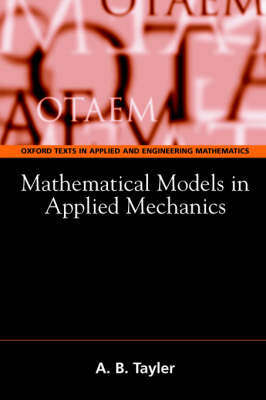 Mathematical Models in Applied Mechanics (Reissue) - Oxford Texts in Applied and Engineering Mathematics (Paperback)