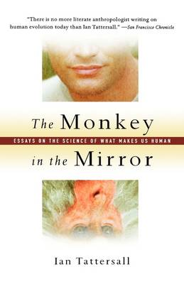 The Monkey in the Mirror: Essays on the Science of What Makes us Human (Hardback)