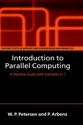 Introduction to Parallel Computing: A practical guide with examples in C - Oxford Texts in Applied and Engineering Mathematics 9 (Hardback)