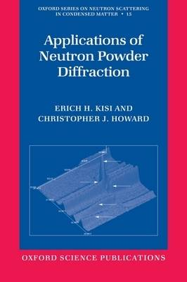 Applications of Neutron Powder Diffraction - Oxford Series on Neutron Scattering in Condensed Matter 15 (Hardback)