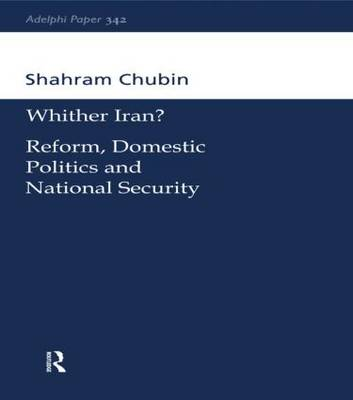 Wither Iran?: Reform, Domestic Politics and National Security - Adelphi series (Paperback)