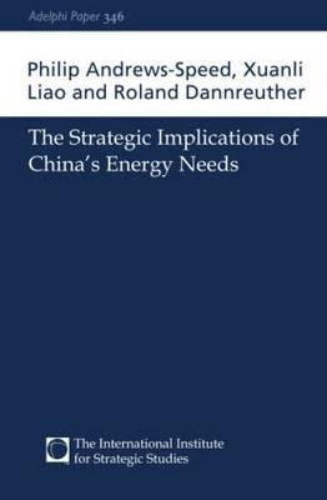 The Strategic Implications of China's Energy Needs - Adelphi series (Paperback)