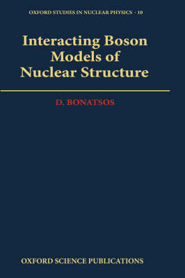 Interacting Boson Models of Nuclear Structure - Oxford Studies in Nuclear Physics 10 (Hardback)
