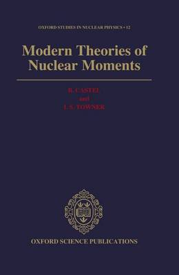 Modern Theories of Nuclear Moments - Oxford Studies in Nuclear Physics 12 (Hardback)