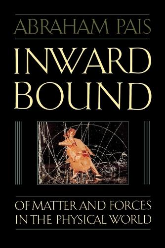 Inward Bound: Of Matter and Forces in the Physical World (Paperback)